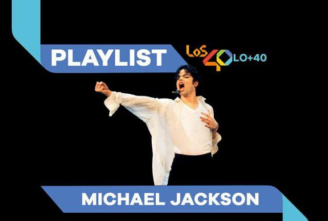PLAYLIST LO+40 El invitado que nos faltaba, el Rey del pop, Michael Jackson