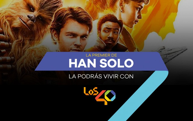 Vive la premier de Han Solo con LOS40