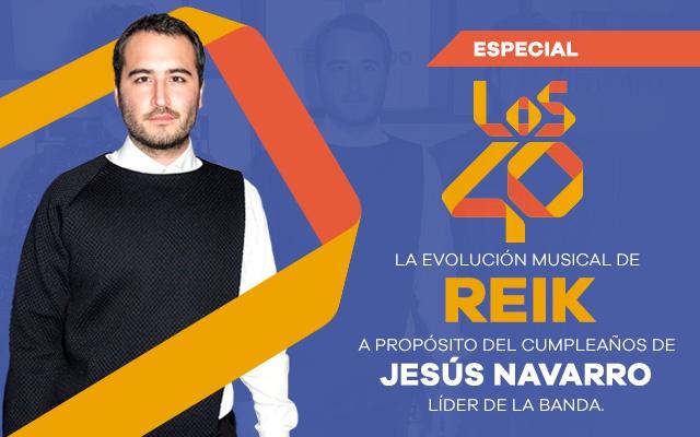 Especial: La evolución musical de Reik a propósito del cumpleaños de Jesús Navarro.